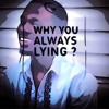 Why You Always Lying