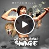 Bryan Silva - Natural Born Savage