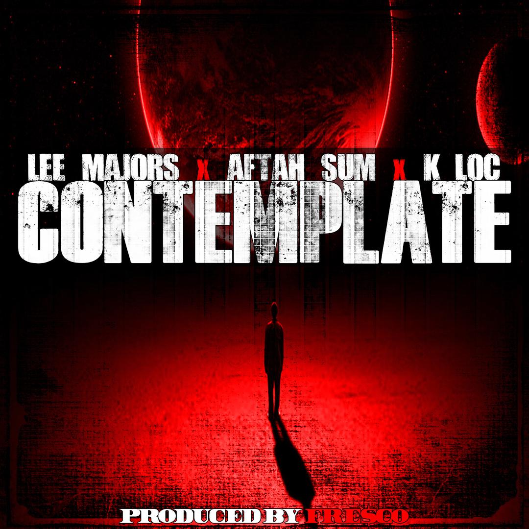 Lee Majors x Aftah Sum x K-Loc - Contemplate (Prod by Fre$co) [Thizzler.com Exclusive]