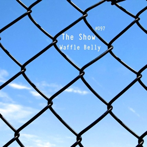 The Show #097 - Waffle Belly