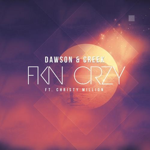 Dawson & Creek (feat. Christy Million) - FKN CRZY (Radio Edit)