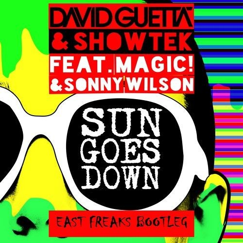 David Guetta & Showtek Ft. MAGIC! & Sonny Wilson - Sun Goes Down (East Freaks Bootleg)