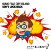 Kumo Feat City Island Dont Look Back [out Now] Mp3