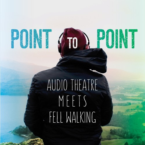 Point to Point - Audio Theatre Meets Fell Walking