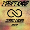 I DON T KNOW DNB RMX - CONTROL CHANGE