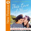 New Book Release - This Love Of Mine By Miranda Liasson