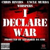 I Declare War- Chris Rivers Feat. Uncle Murda and Whispers