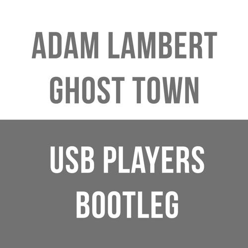 Adam Lambert - Ghost Town (USB PLAYERS Bootleg) FREE DOWNLOAD