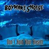 BOYMAKESNOISE - Don't Hold Your Breath