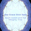 Like Grace Slick Said - Steph Sweet & The Weighty Tree