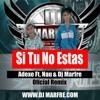 Adexe Ft. Nau & Dj Marfre - Si Tu No Estas (Remix MF #5 ) Www.dj Marfre.com