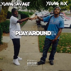 Play Around x YoungNix x Yunng$avage
