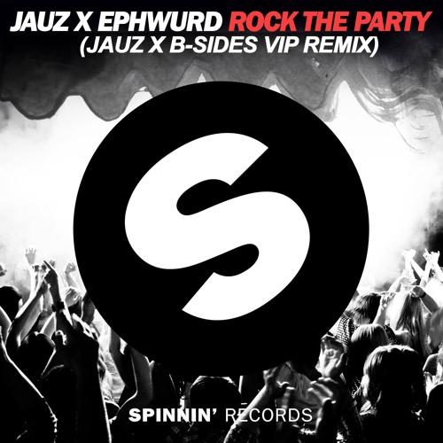 Jauz x Ephwurd- Rock The Party (Jauz X B-Sides VIP Remix)