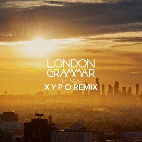 London Grammar - Hey Now (XYPO Remix)