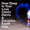 How Deep Is Your Love - Calvin Harris & Disciples (Kayth Alex Cover)