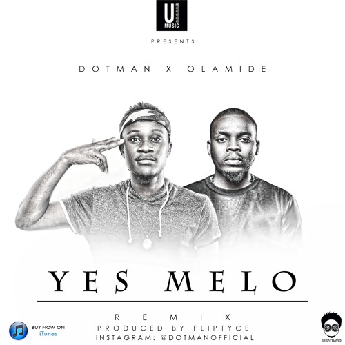 Dotman - Yes Melo Remix Ft. Olamide