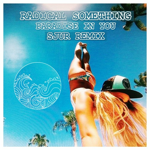 Radical Something - Paradise In You (SJUR Remix)