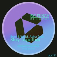 Berri & Wald, Astra Teck - Stay Together (Vince Delorme Remix)