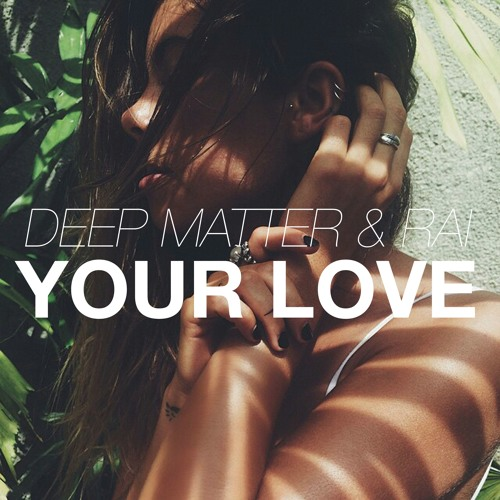 Deep Matter & RAI - Your Love [Premiere]