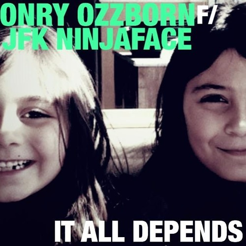 Onry Ozzborn - It All Depends (feat JFK Ninjaface, prod SmokeM2D6)
