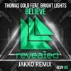 Remake: Thomas Gold & Bright Lights - Believe (JAKKO Remix)
