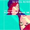 Love Me Or Hate Me (DJ STEEL Remix)