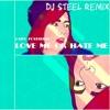 Love Me Or Hate Me (DJ STEEL Remix)