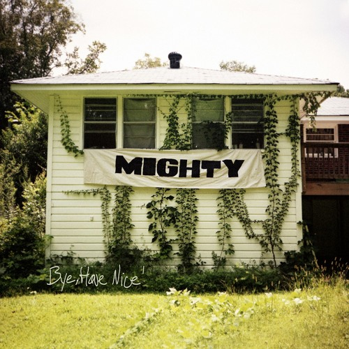 MIGHTY - Bye, Have Nice!
