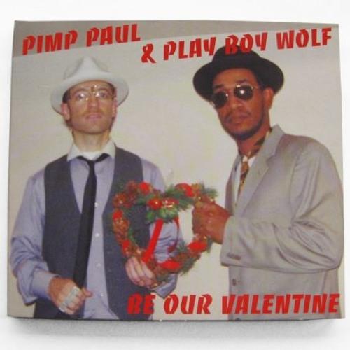 Pimp Paul & Playboy Wolf - Be Our Valentine (2009)