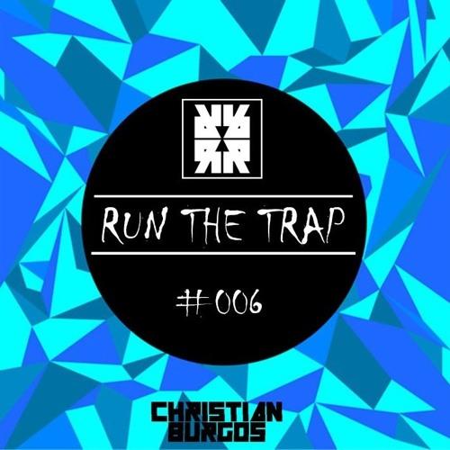 RUN THE TRAP #006 Mix by Christian Burgos by RUN THE TRAP ...  RUN THE TRAP #0...