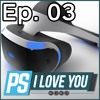 The Case for PlayStation VR - PS I Love You XOXO Ep. 03