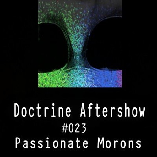 Doctrine Aftershow #023 - Passionate Morons
