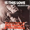 Is This Love (Bachata remix) - Bob Marley ft Dj Johnny