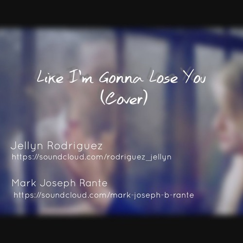 Like I'm Gonna Lose You (Cover) - Jellyn Rodriguez and Mark Joseph Rante