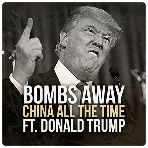 [Future House]  Bombs Away - China All The Time Ft. Donald Trump Song