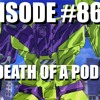 Episode #86: The Death of A Podcast