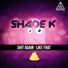Shade K - Like That [Out now]
