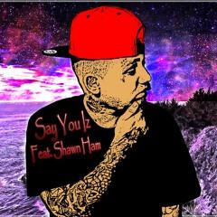 Say You Iz - Y.T X Shawn Ham