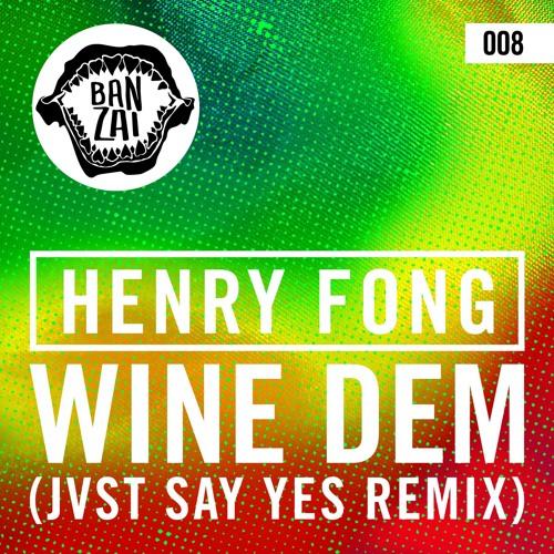 Henry Fong – Wine Dem (Jvst Say Yes Remix) [2015]