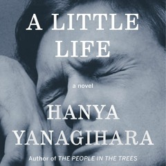 A Little Life by Hanya Yanagihara, Narrated by Oliver Wyman
