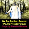 We Are Brothers Forever: Christian Pop Rock Songs English by Sourabh Kishore, Pop Rock For Humanity