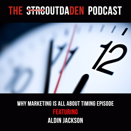 Why Marketing Is All About Timing w/ Aldin Jackson
