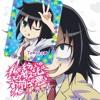 """Watamote """"Opening"""" -Watashi ga Motenai no wa Do Ka - Konomi Suzuki and Kiba of Akiba"""