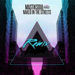 Mastiksoul Feat. Francci - Naked In The Streets (Luke①Hundred Bootleg)