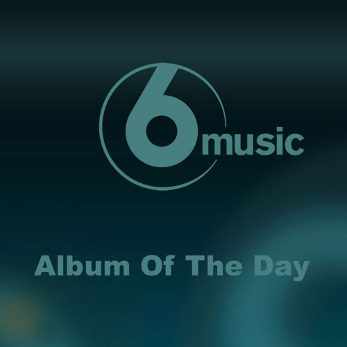 BBC 6 Music Album Of The Day: 13 October 2015
