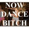 Now Dance Bitch