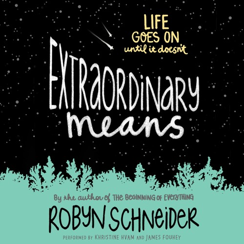 EXTRAORDINARY MEANS Written By Robyn Schneider, Read By Khristine Hvam And James Fouhey