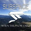 SUBSPACE - When The Snow Falls