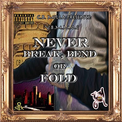 C.B. MiLLA Presents: Y.B.M.M.O.E NEVER BREAK, BEND, OR FOLD.