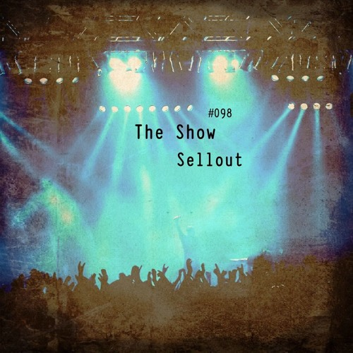 The Show #098 - Sellout